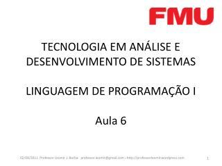 TECNOLOGIA EM ANÁLISE E DESENVOLVIMENTO DE SISTEMAS LINGUAGEM DE PROGRAMAÇÃO I Aula  6
