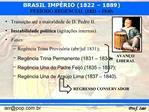 Transi  o at  a maioridade de D. Pedro II. Instabilidade pol tica agita  es internas. Fases: Reg ncia Trina Provis ria a