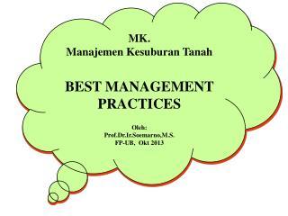 MK. Manajemen Kesuburan  Tanah BEST MANAGEMENT PRACTICES Oleh : Prof.Dr.Ir.Soemarno,M.S .