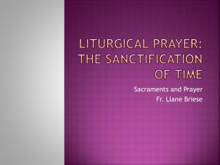 Liturgical prayer: The Sanctification of Time
