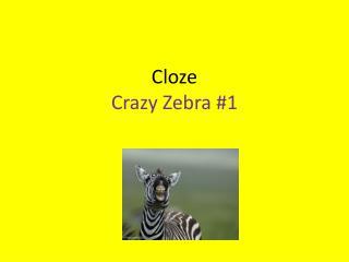 Cloze Crazy Zebra #1