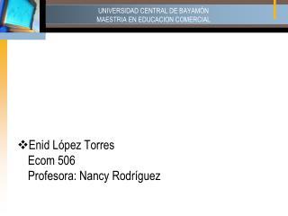 UNIVERSIDAD CENTRAL DE BAYAMÓN MAESTRIA EN EDUCACION COMERCIAL