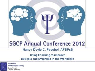 Nancy Doyle C. Psychol.  AFBPsS Using Coaching to improve  Dyslexia and Dyspraxia in the Workplace