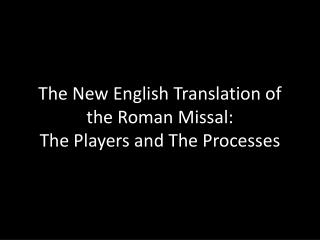 The New English Translation of the Roman Missal: The Players and The Processes
