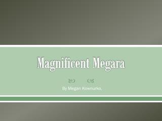 Magnificent Megara