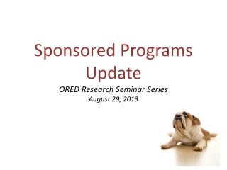 Sponsored Programs Update ORED Research Seminar Series August 29, 2013