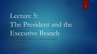 Lecture  5: The President and the Executive Branch