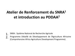 Atelier de Renforcement du  SNRA 1  et introduction au  PDDAA 2
