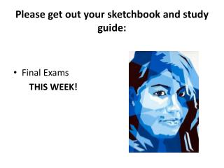 Please get out your sketchbook and study guide: