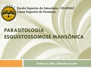 Parasitologia Esquistossomose  Mansônica