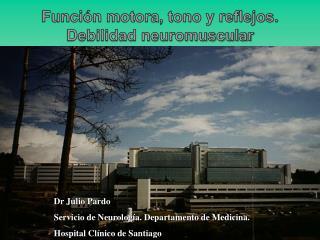 Dr Julio Pardo Servicio de Neurología. Departamento de Medicina. Hospital Clínico de Santiago