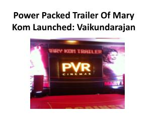 Power Packed Trailer Of Mary Kom Launched: Vaikundarajan
