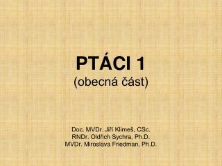PTÁCI 1 (obecná část) Doc. MVDr. Jiří Klimeš, CSc. RNDr. Oldřich Sychra, Ph.D.