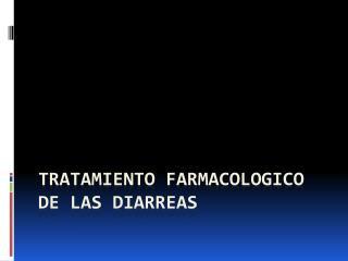 TRATAMIENTO FARMACOLOGICO DE LAS DIARREAS