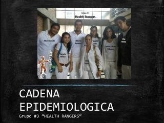 "CADENA  EPIDEMIOLOGICA Grupo #3 ""HEALTH RANGERS"""