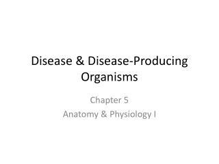 Disease & Disease-Producing Organisms