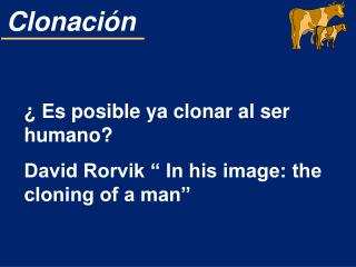 "¿ Es posible ya clonar al ser humano? David Rorvik "" In his image: the cloning of a man"""