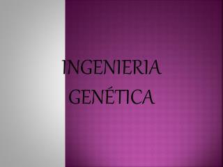 INGENIERIA GENÉTICA