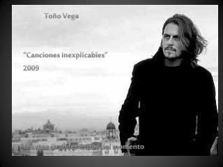"""Toño Vega """"Canciones inexplicables"""" 2009 Los mas Grandes éxitos del momento"""