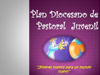 Plan Diocesano de Pastoral  Juvenil