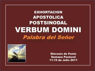 EXHORTACION APOSTOLICA  POSTSINODAL VERBUM DOMINI Palabra del Señor