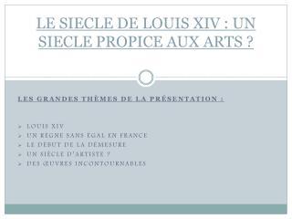 LE SIECLE DE LOUIS XIV : UN SIECLE PROPICE AUX ARTS ?