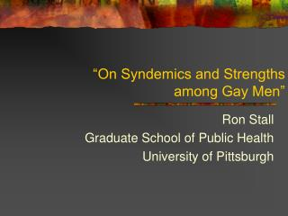 """On Syndemics and Strengths  among Gay Men"""