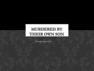 Murdered by their own son