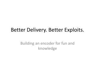 Better Delivery. Better Exploits.