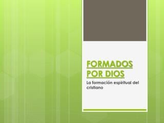 FORMADOS POR DIOS