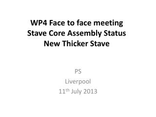 WP4 Face to face meeting Stave Core Assembly Status New Thicker Stave