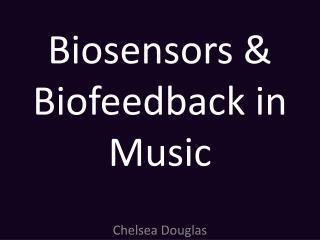 Biosensors & Biofeedback in Music