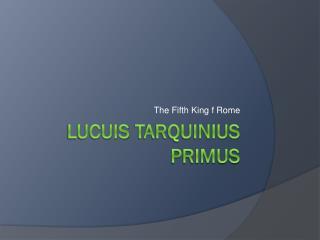 Lucuis Tarquinius PrIMUS