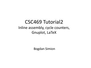 CSC469 Tutorial2 Inline assembly, cycle counters,  Gnuplot ,  LaTeX