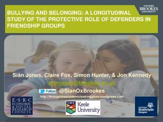 Siân Jones, Claire Fox, Simon Hunter, & Jon Kennedy sianjones@brookes.ac.uk @ SianOxBrookes
