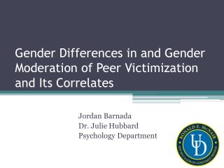 Gender Differences in and Gender Moderation of Peer Victimization and Its Correlates