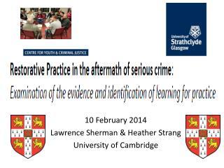 10 February 2014 Lawrence Sherman & Heather Strang University of Cambridge