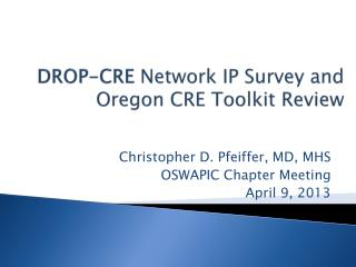 DROP-CRE  Network IP Survey and Oregon CRE Toolkit Review