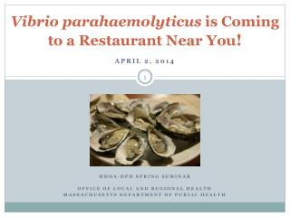 Vibrio parahaemolyticus  is Coming to a Restaurant Near You !