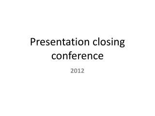 Presentation closing conference