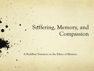 Suffering, Memory, and  Compassion