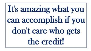 It's amazing what you can accomplish if you don't care who gets the credit!