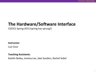 The Hardware/Software Interface CSE351 Spring 2013 (spring has sprung!)