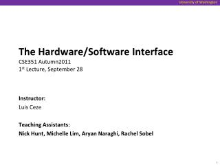 The Hardware/Software Interface CSE351 Autumn2011 1 st  Lecture, September 28