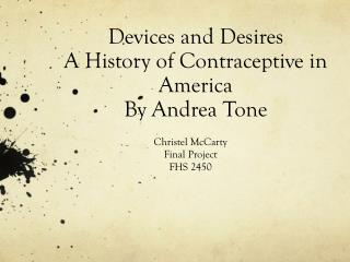 Devices and Desires A History of Contraceptive in America By Andrea Tone