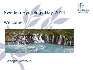 Swedish  Hydrology  Day 2014 Welcome  !