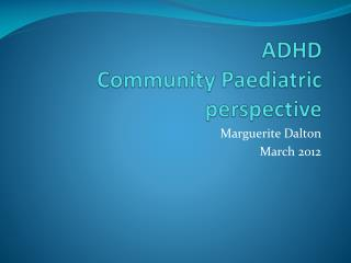 ADHD  Community  Paediatric  perspective