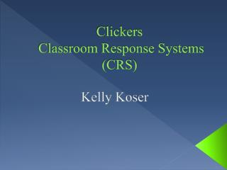 Clickers  Classroom Response Systems (CRS)