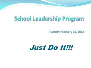 School Leadership Program Tuesday February 14, 2012