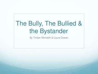 The Bully, The Bullied & the Bystander